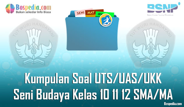 Kumpulan Soal UTS/UAS/UKK Seni Budaya Kelas 10 11 12 SMA/MA Terbaru
