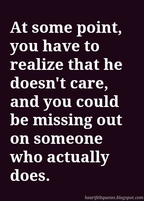 At some point, you have to realize that he doesn\'t care ...