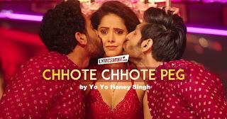 CHHOTE CHHOTE PEG LYRICS – Yo Yo Honey Singh | Sonu ke Titu ki Sweety Song