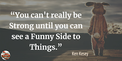 "Quotes About Strength And Motivational Words For Hard Times: ""You can't really be strong until you can see a funny side to things."" - Ken Kesey"