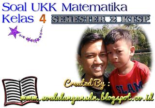 Download Soal UKK Matematika Kelas 4 Semester 2 KTSP