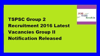 TSPSC Group 2 Recruitment 2016 Latest Vacancies Group II Notification Released