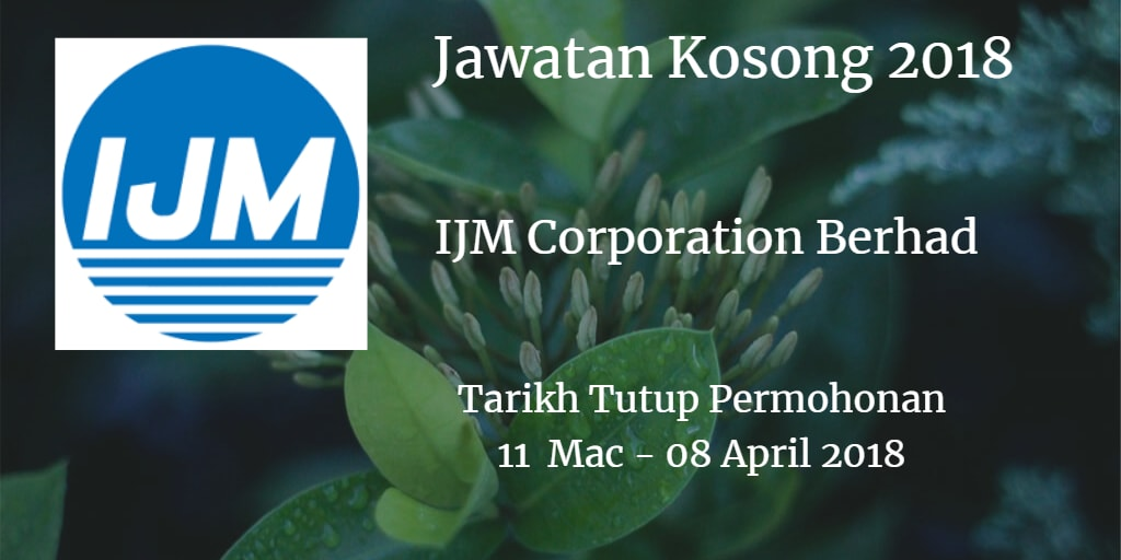 Jawatan Kosong IJM Corporation Berhad 11 Mac - 08 April 2018