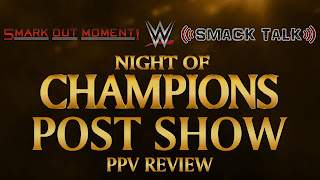 WWE Night of Champions 2015 Recap and Review Podcast