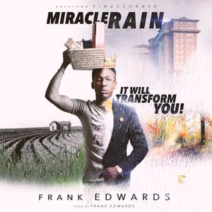 Frank Edwards - Miracle Rain Lyrics