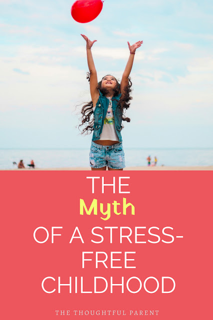 The Myth of a Stress-Free Childhood