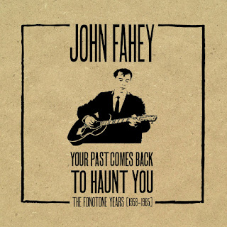 John Fahey, Your Past Comes Back to Haunt You: The Fonotone Years (1958–1965)