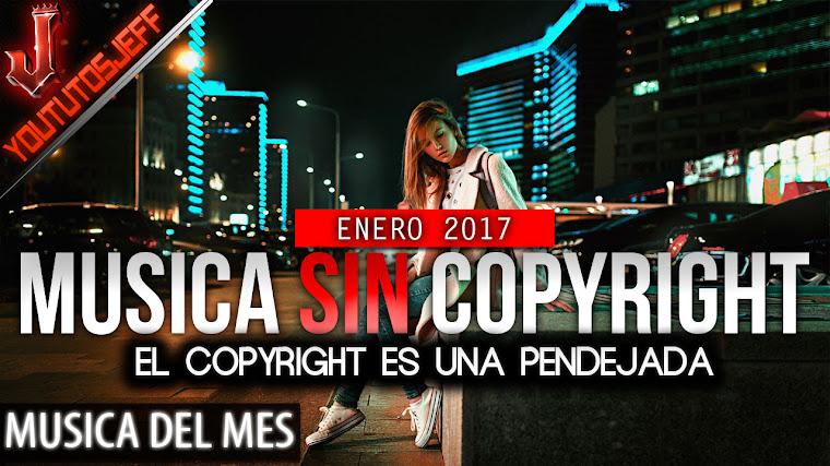 Música sin copyright | Enero - 2017 | ElCopyrightEsUnaPendejada