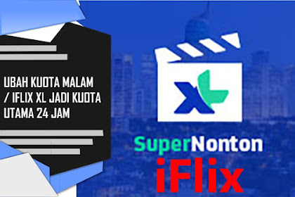 Cara Mudah Ubah Kuota Malam / Iflix XL Jadi Kuota Utama 24 Jam