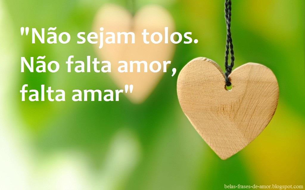 """Belas Frases De Amor Maio 2016: Belas Frases De Amor: """"Não Sejam Tolos. Não Falta Amor"""