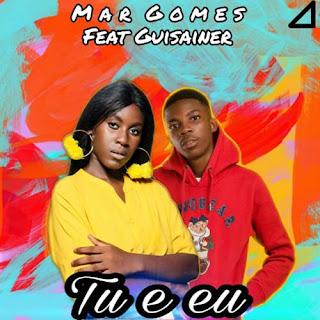 Mar Gomes - Tu e Eu  (feat Guisainer)