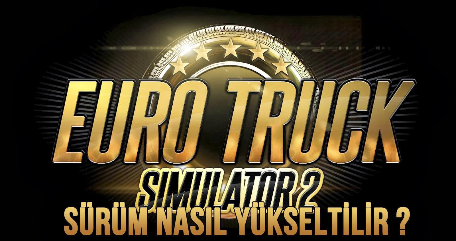 ets2 sürüm yükseltme,ets2 oyun güncelleme,ets2 oyun nasıl güncellenir,ets2de sürüm yükseltme,euro truck simulator 2 sürüm yükseltme,euro truck simulator 2 oyun güncelleme,euro truck simulator 2 oyun nasıl güncellenir,