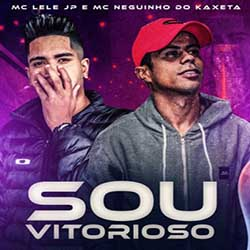 Sou Vitorioso - MC Lele JP e MC Neguinho do Kaxeta