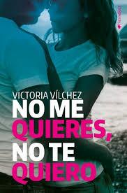 """""""No me quieres, no te quiero"""" de Victoria Vílchez"""