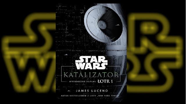 Recenzja - Star Wars™: Katalizator. Wprowadzenie do filmu Łotr 1 - James Luceno
