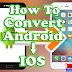 HOW TO CONVERT ANDROID PHONE TO APPLE IPHONE IOS