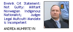 Breivik: Statement: Not Guilty: Militant Norwegian Indigenous Nationalist; Judge's legal multiculturalism mandate is incompetent