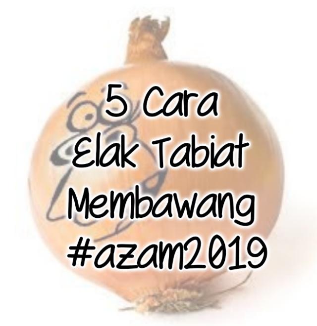 5 Cara Elak Tabiat 'Membawang' - #azam2019