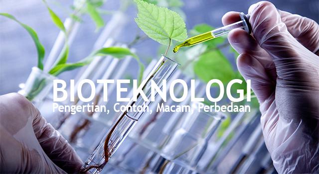 BIOTEKNOLOGI (Pengertian, Contoh, Macam - Macam, Perbedaan Modern dan Konvensional)