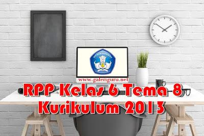 [ Unduh] RPP Kelas 6 Tema 8 Kurikulum 2013 Revisi 2018