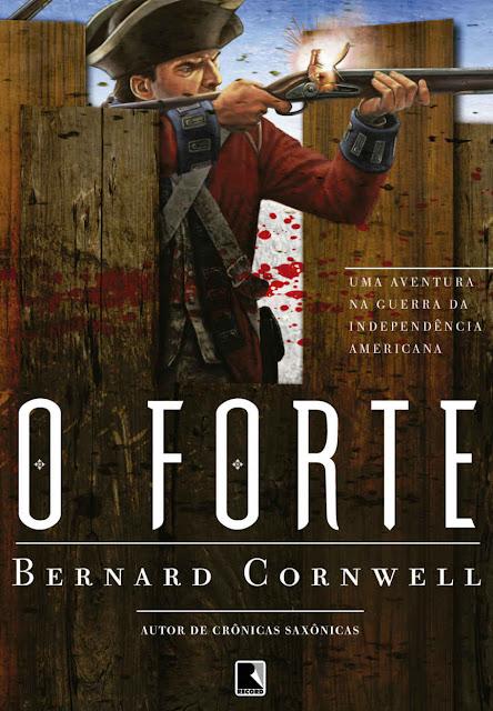 O forte Uma aventura na Guerra da Independência Americana Bernard Cornwell