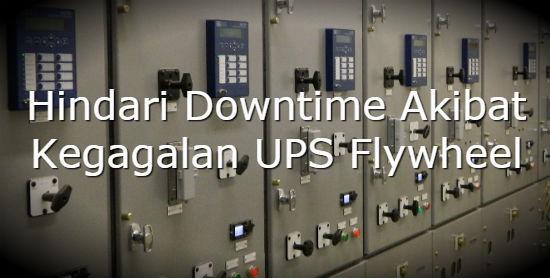 Hindari Downtime Akibat Kegagalan UPS Flywheel