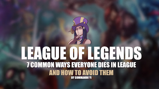 League of Legends - 7 common ways everyone dies in league and how to avoid them by Commando Yi
