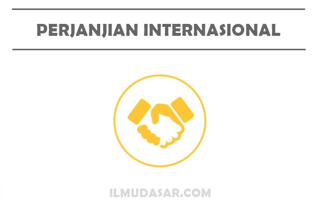 Pengertian Perjanjian Internasional, Fungsi Perjanjian Internasional, Tahapan Perjanjian Internasional, Asas Internasional