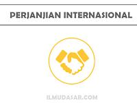 Perjanjian Internasional : Pengertian, Fungsi, Tahapan, Asas