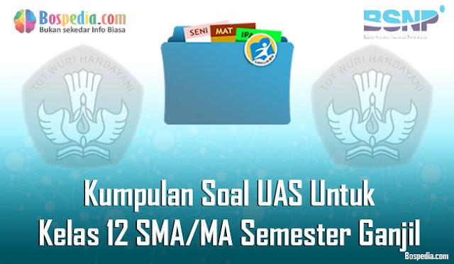 Kumpulan Soal UAS Untuk Kelas 12 SMA/MA Semester Ganjil