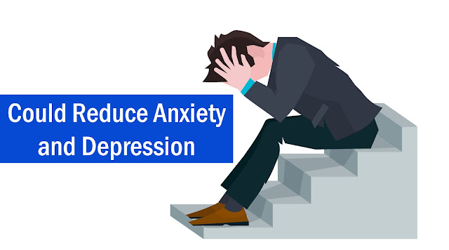 Could Reduce Anxiety and Depression