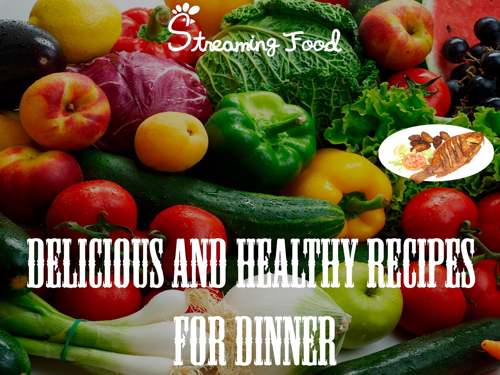 Simple healthy and delicious dinner recipes streaming food for Healthy and delicious dinner recipes