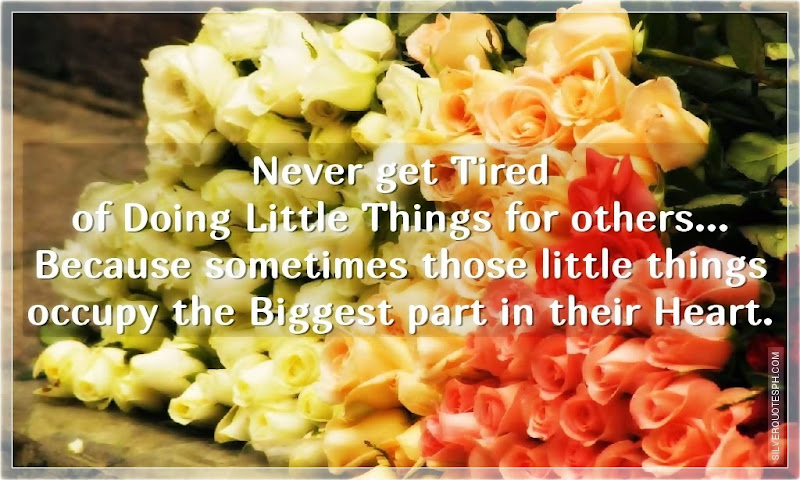Never Get Tired Of Doing Little Things For Others, Picture Quotes, Love Quotes, Sad Quotes, Sweet Quotes, Birthday Quotes, Friendship Quotes, Inspirational Quotes, Tagalog Quotes