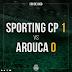 Sporting 1 - Arouca 0...Embrulha Porco Pinho!