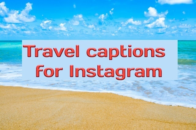 TRAVEL AND VACATION CAPTIONS FOR INSTAGRAM