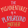 The Misadventures of a Playground mother- Christie Barlow
