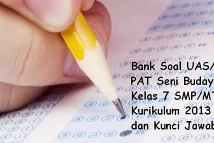 Bank Soal UAS/ PAT Seni Budaya Kelas 7 SMP/MTs Kurikulum 2013 dan Kunci Jawaban