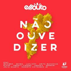 BAIXAR MP3 || Ellputo -  Não Ouve Dizer ( (Feat. Wazimbo, Roberto Chitsonzo Jr., Blaze, Júlia Duarte, Twenty Fingers, Anita Macuácua, Neyma, Ubakka, Hernâni & Laylizzy) | 2018