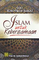 Judul Buku : SERI KHOTBAH JUMAT: Islam Untuk Kebersamaan