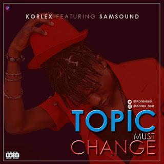 Korlex ft. Samsound- Topic Must Change