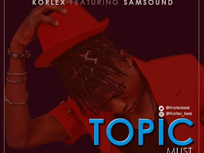 DOWNLOAD MP3: Korlex ft. Samsound- Topic Must Change