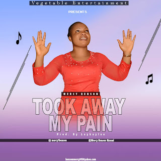 Took Away My Pains by Mercy Benson
