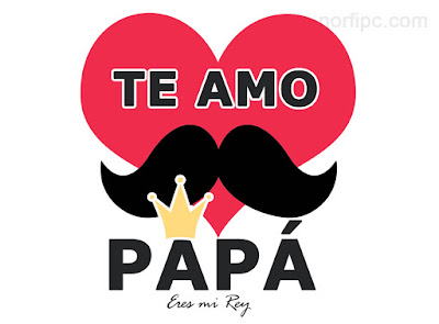 Te Amo Papá, eres mi Rey. Feliz Día del Padre.