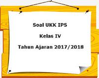 Soal UKK / UAS IPS Kelas 4 Semester 2 Terbaru Tahun Ajaran 2017/2018