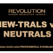 Paleta New-Trals Vs Neutrals de Makeup Revolution. Review