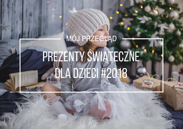 Pomysły na prezenty świąteczne dla dzieci. Edycja 2018