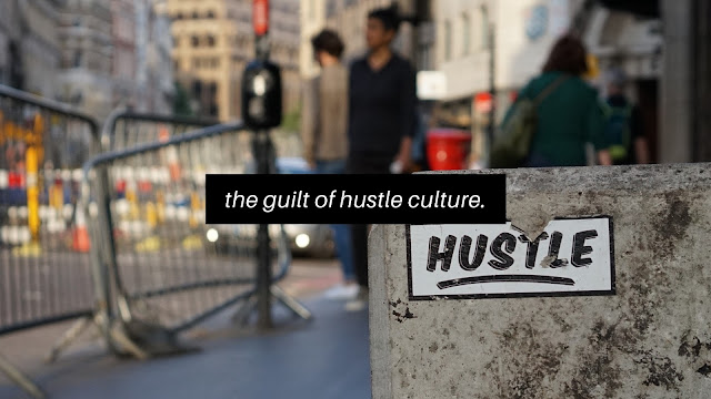 How I Tackle The Guilt Of Hustle Culture
