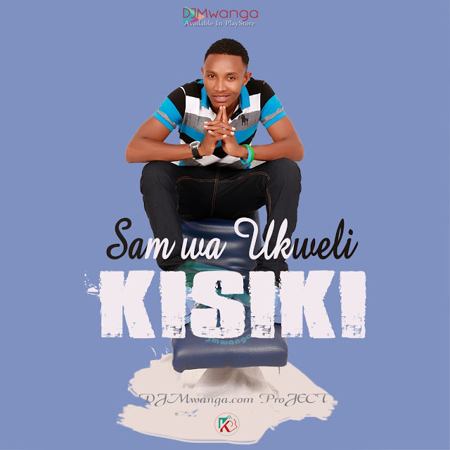 AUDIO | SAM WA UKWELI - KISIKI | DOWNLOAD