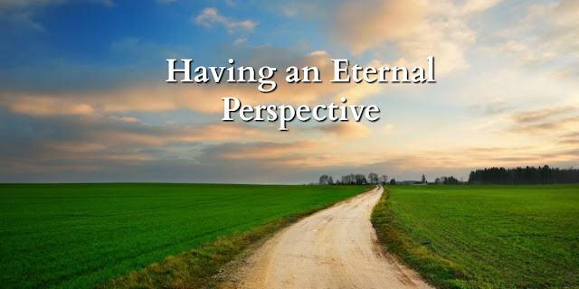 Asking God for an Eternal Perspective - 2 Corinthians 4:17