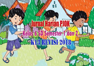 Jurnal Harian PJOK Kelas 6 SD Semester 1 dan 2 Kurikulum 2013 Revisi 2018
